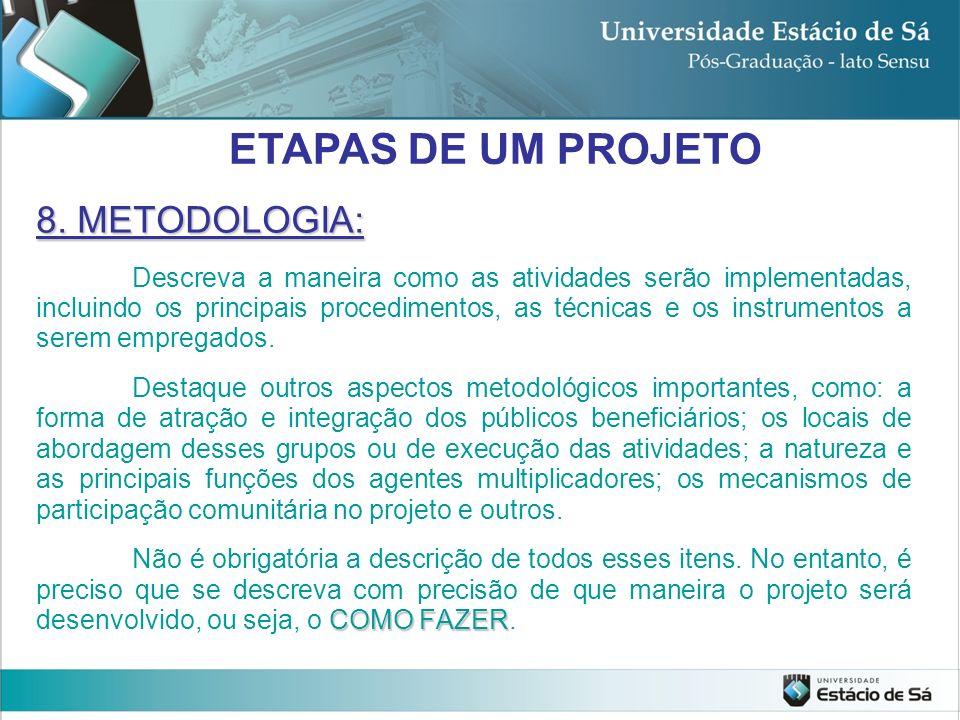 ETAPAS DE UM PROJETO 8. METODOLOGIA: