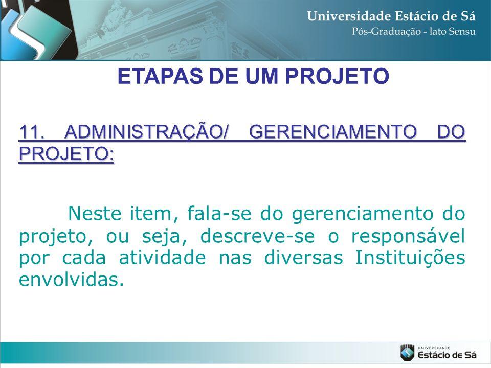 ETAPAS DE UM PROJETO 11. ADMINISTRAÇÃO/ GERENCIAMENTO DO PROJETO: