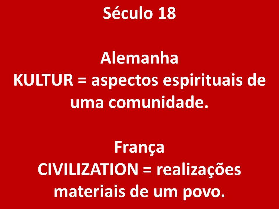 KULTUR = aspectos espirituais de uma comunidade.