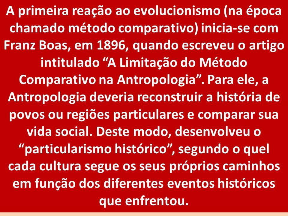 A primeira reação ao evolucionismo (na época chamado método comparativo) inicia-se com Franz Boas, em 1896, quando escreveu o artigo intitulado A Limitação do Método Comparativo na Antropologia .