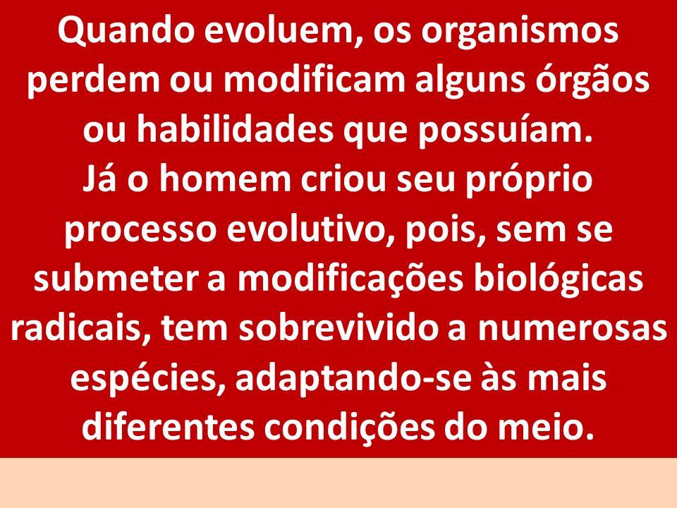 Quando evoluem, os organismos perdem ou modificam alguns órgãos ou habilidades que possuíam.