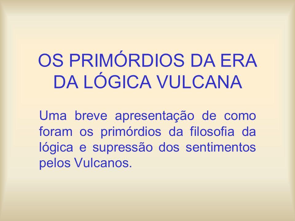 OS PRIMÓRDIOS DA ERA DA LÓGICA VULCANA