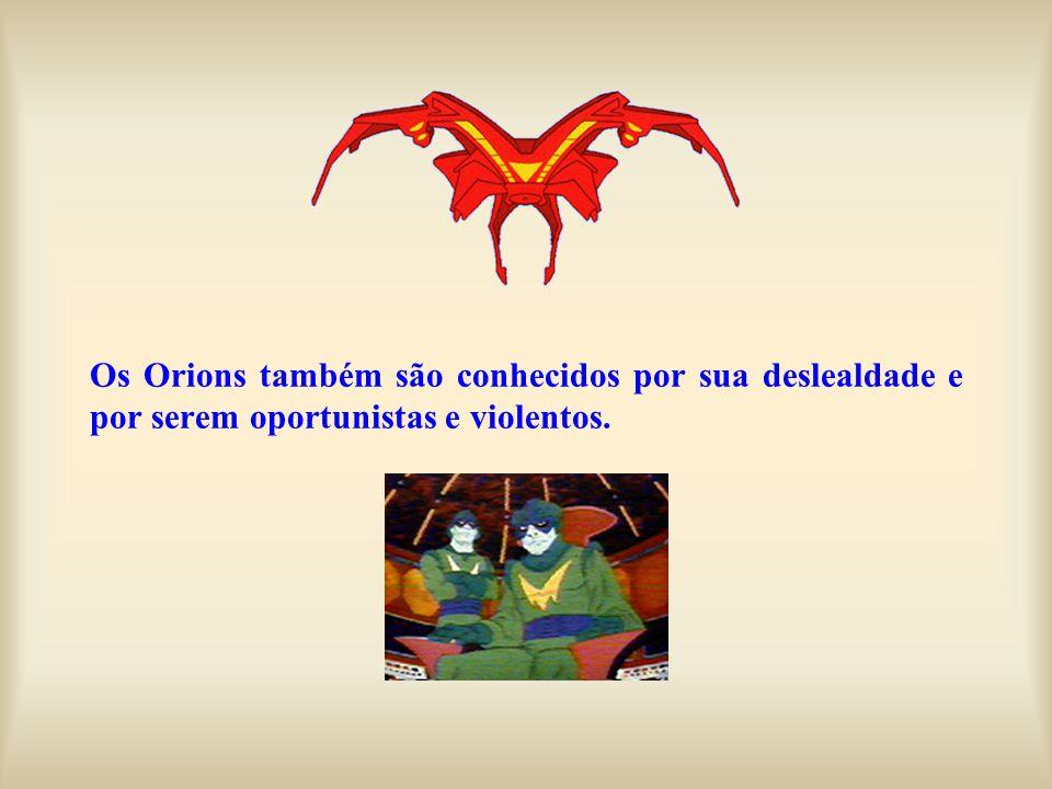 Os Orions também são conhecidos por sua deslealdade e por serem oportunistas e violentos.