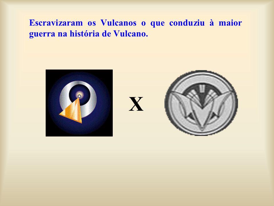 Escravizaram os Vulcanos o que conduziu à maior guerra na história de Vulcano.