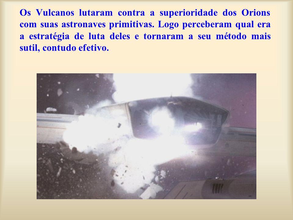 Os Vulcanos lutaram contra a superioridade dos Orions com suas astronaves primitivas.