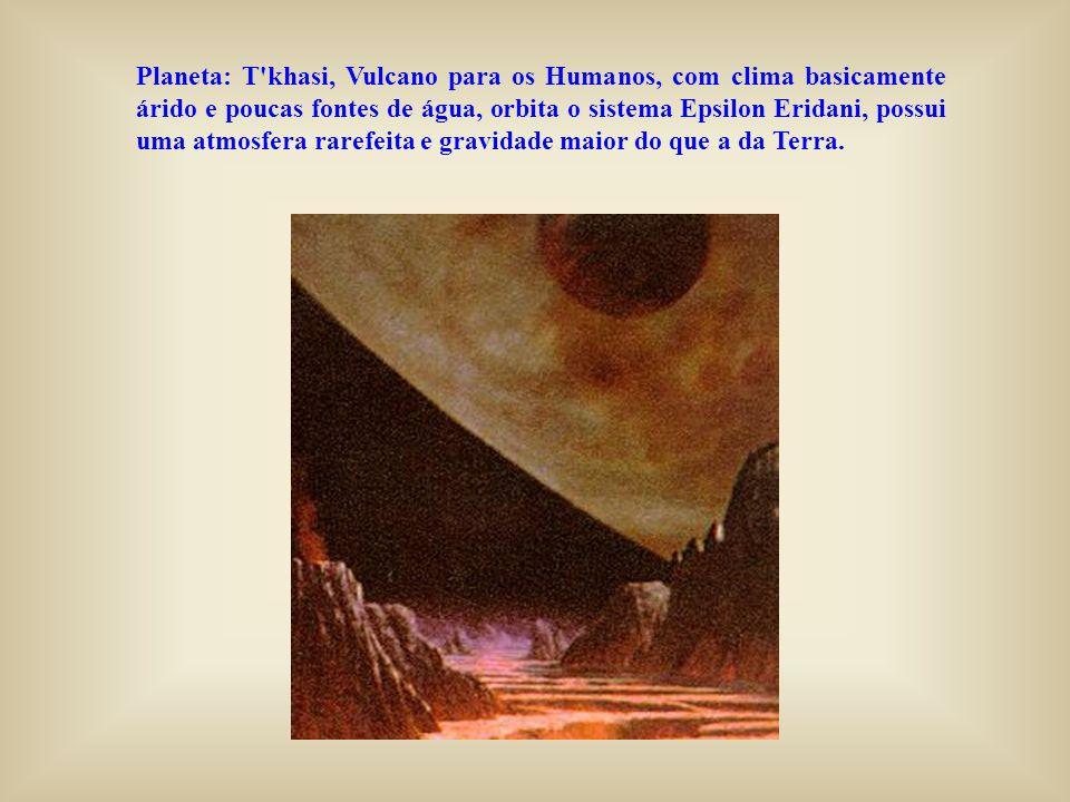 Planeta: T khasi, Vulcano para os Humanos, com clima basicamente árido e poucas fontes de água, orbita o sistema Epsilon Eridani, possui uma atmosfera rarefeita e gravidade maior do que a da Terra.