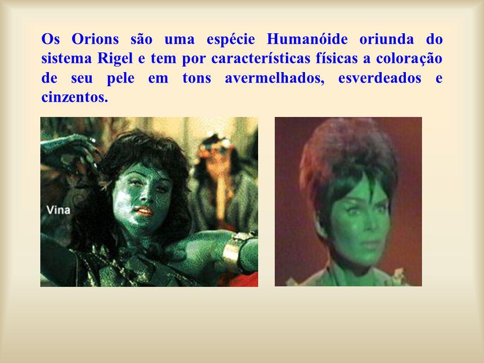 Os Orions são uma espécie Humanóide oriunda do sistema Rigel e tem por características físicas a coloração de seu pele em tons avermelhados, esverdeados e cinzentos.
