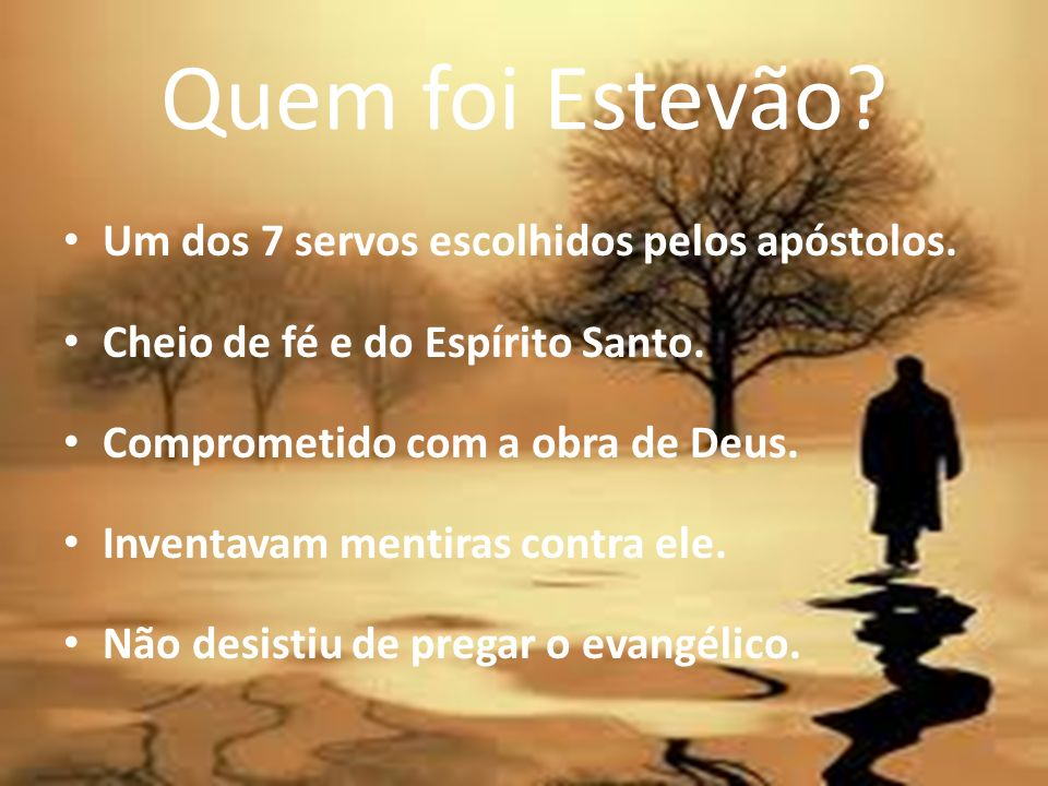 Quem foi Estevão Um dos 7 servos escolhidos pelos apóstolos.