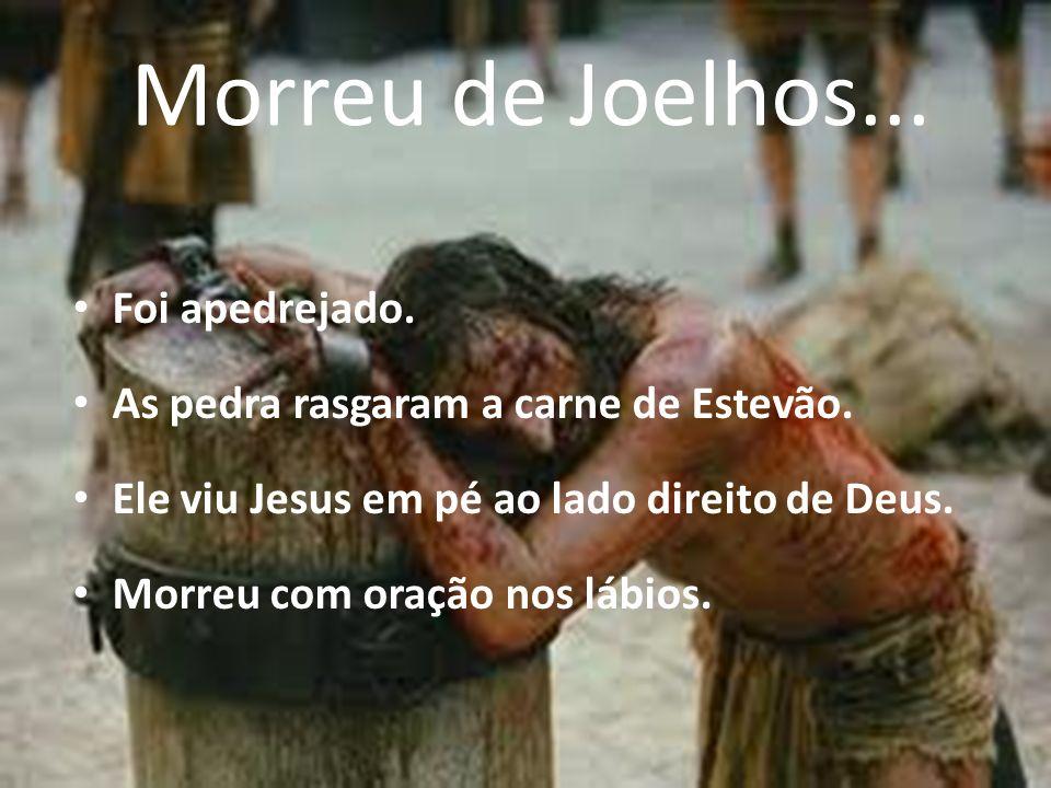 Morreu de Joelhos... Foi apedrejado.