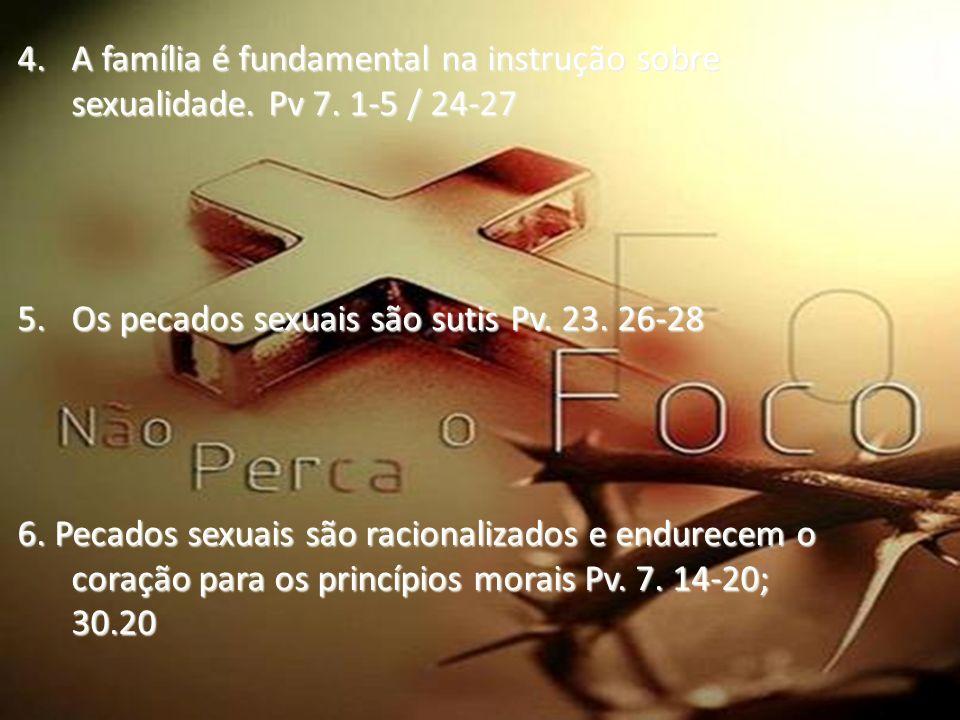 A família é fundamental na instrução sobre sexualidade. Pv 7