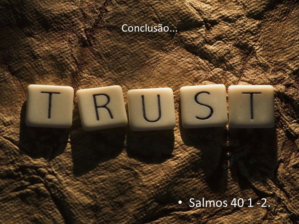 Conclusão... Salmos 40 1 -2.