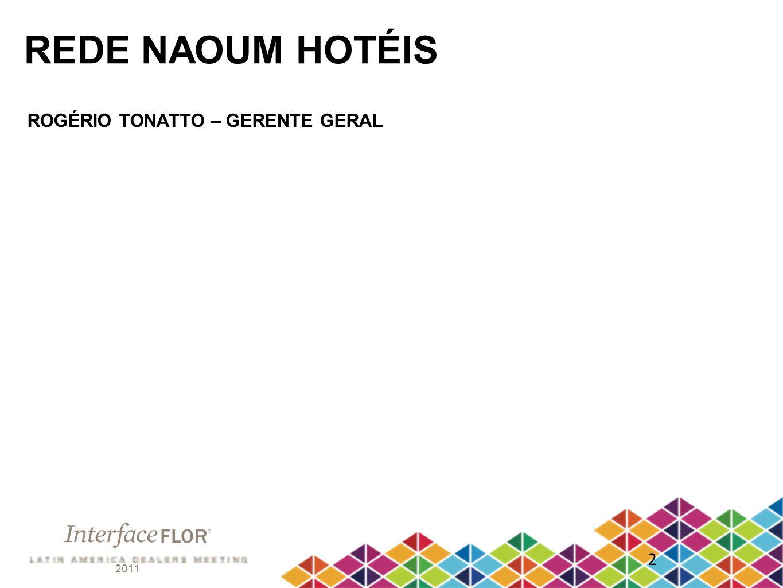 REDE NAOUM HOTÉIS ROGÉRIO TONATTO – GERENTE GERAL 2 2011