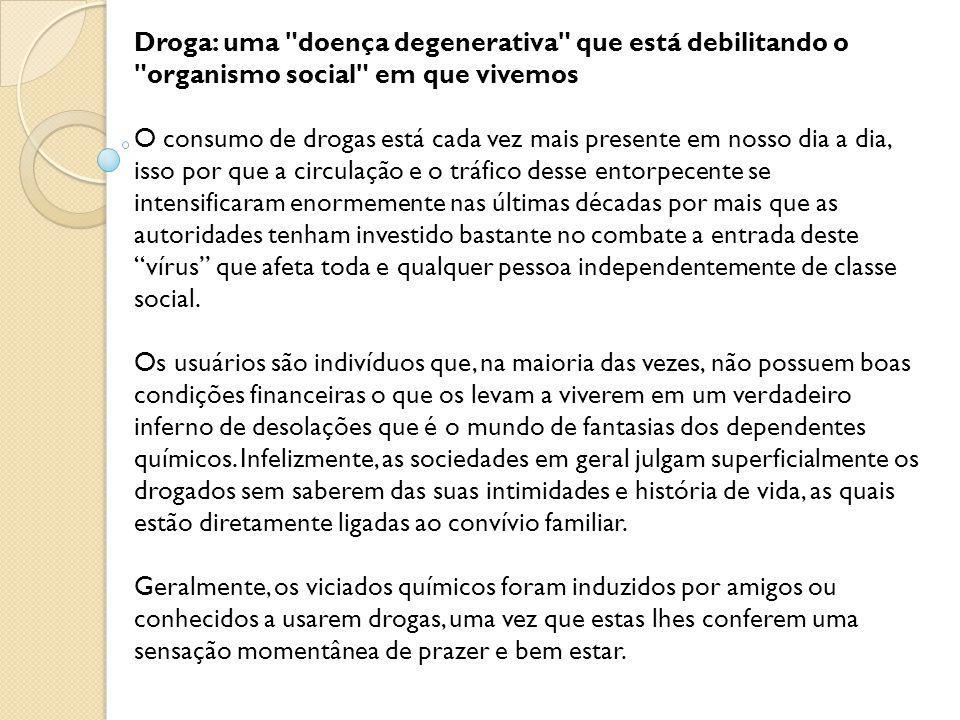 Droga: uma doença degenerativa que está debilitando o organismo social em que vivemos