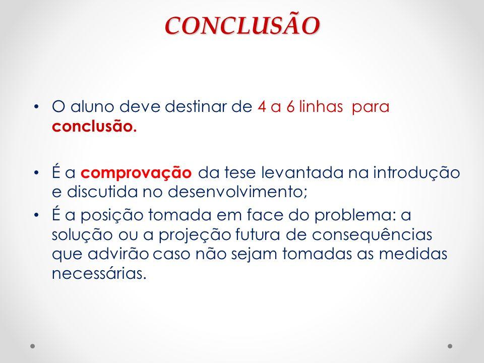 CONCLUSÃO O aluno deve destinar de 4 a 6 linhas para conclusão.
