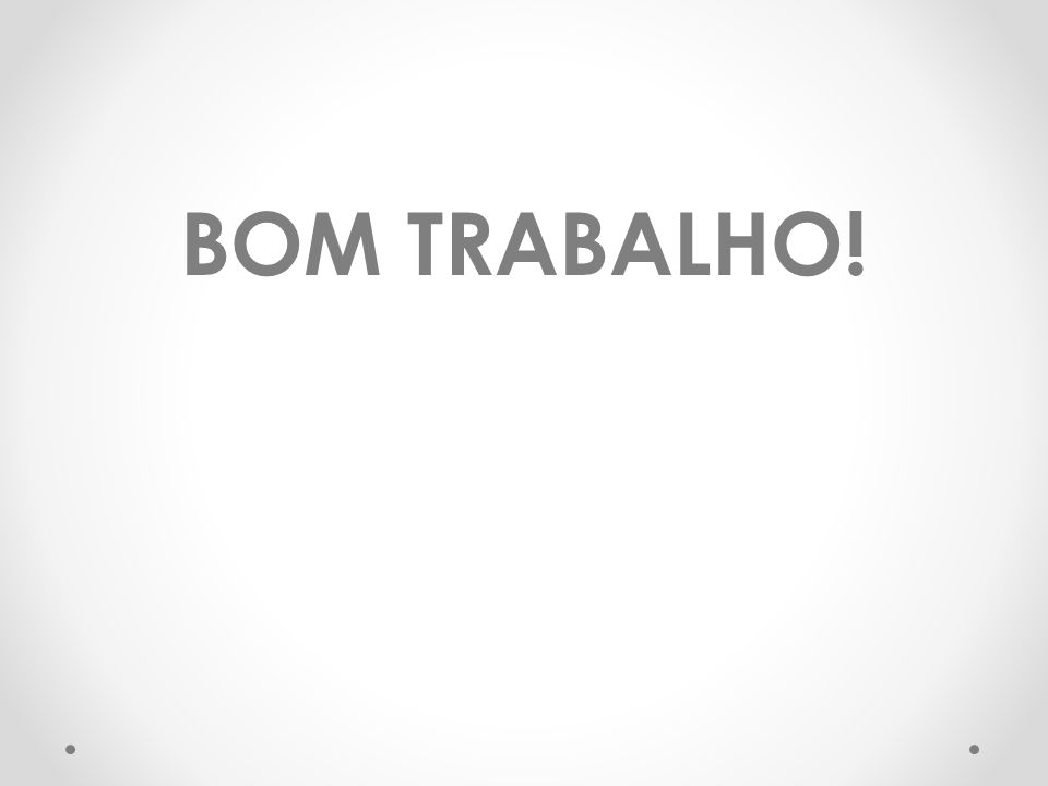 BOM TRABALHO!