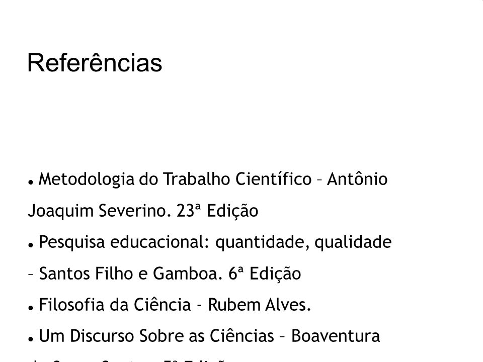 ReferênciasMetodologia do Trabalho Científico – Antônio Joaquim Severino. 23ª Edição.