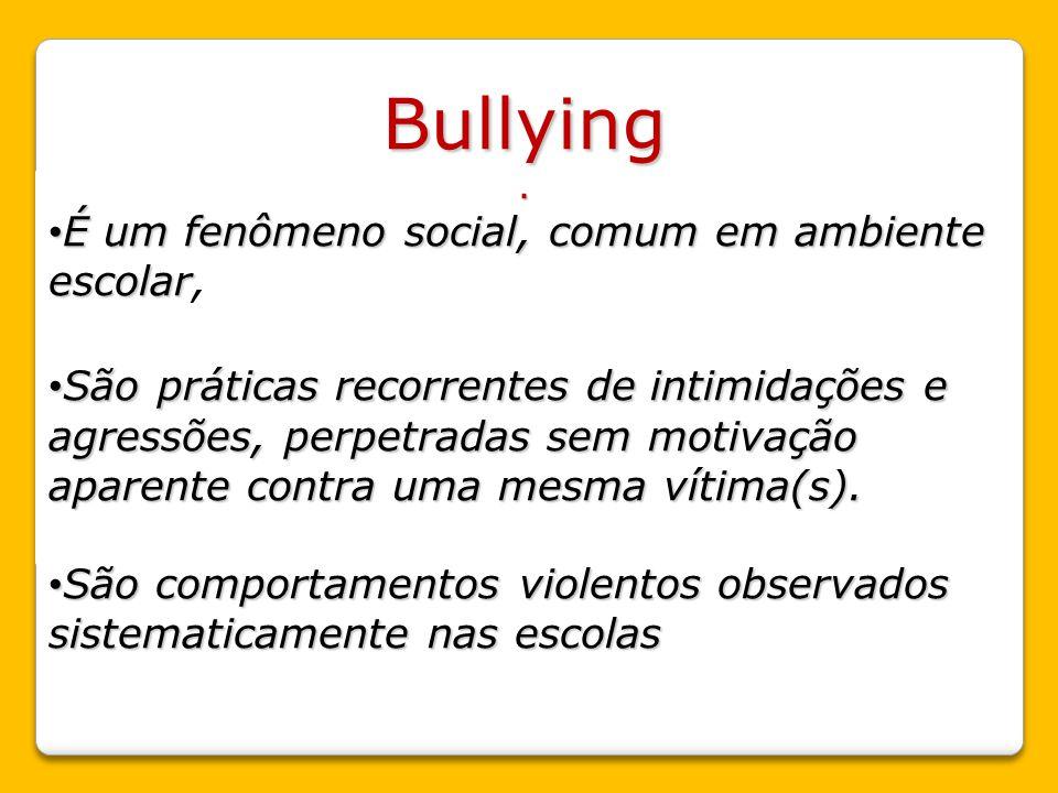 Bullying É um fenômeno social, comum em ambiente escolar,