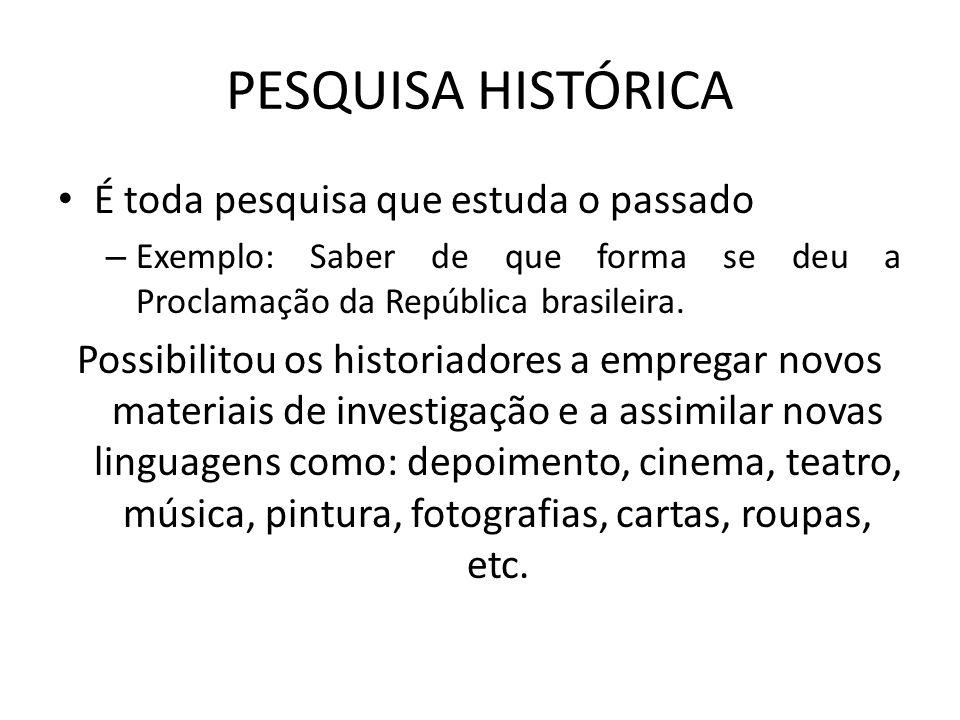 PESQUISA HISTÓRICA É toda pesquisa que estuda o passado