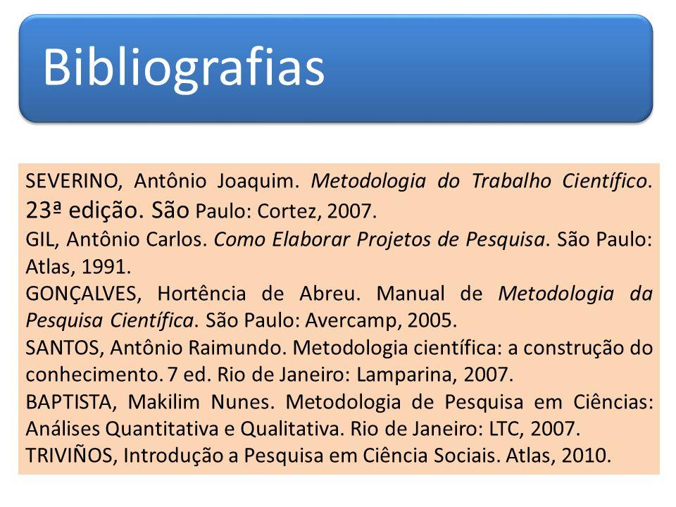 Bibliografias SEVERINO, Antônio Joaquim. Metodologia do Trabalho Científico. 23ª edição. São Paulo: Cortez, 2007.