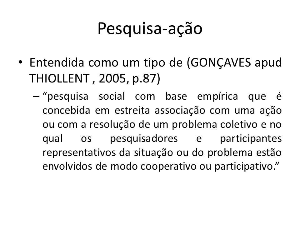 Pesquisa-ação Entendida como um tipo de (GONÇAVES apud THIOLLENT , 2005, p.87)