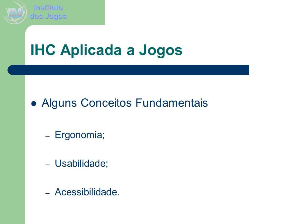 IHC Aplicada a Jogos Alguns Conceitos Fundamentais Ergonomia;