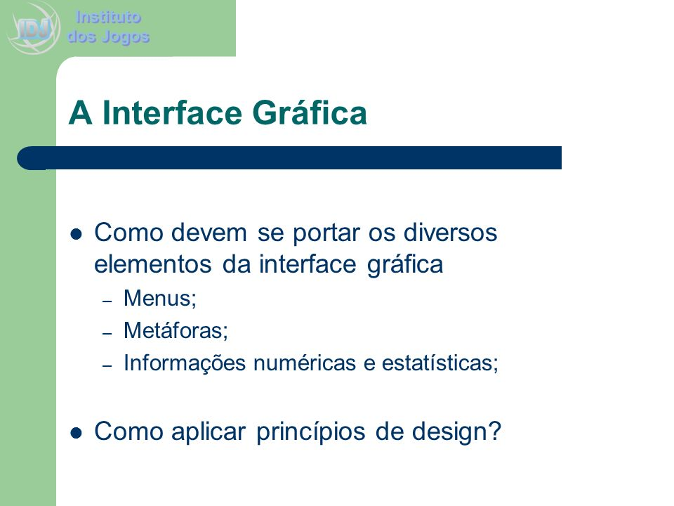 A Interface Gráfica Como devem se portar os diversos elementos da interface gráfica. Menus; Metáforas;