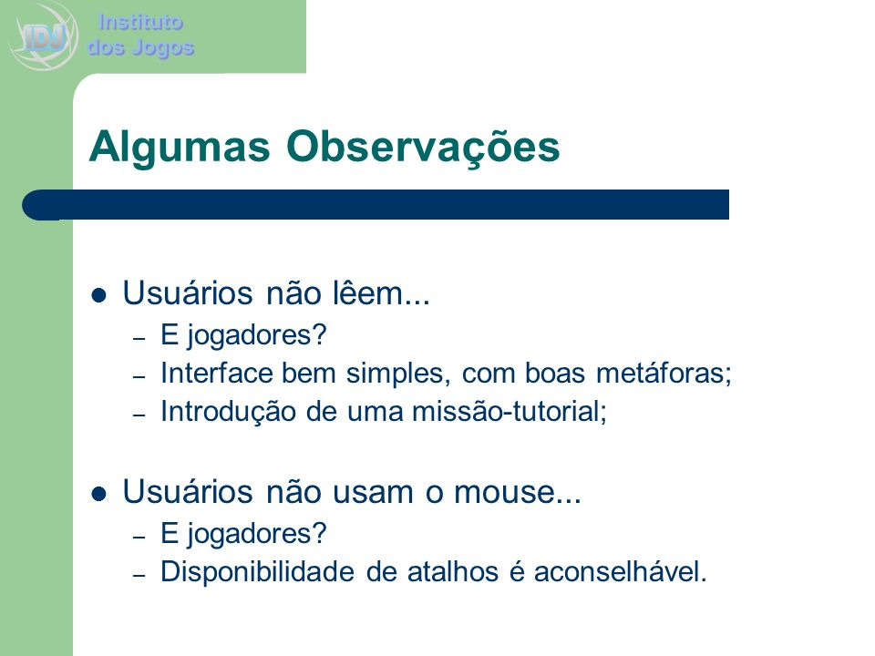 Algumas Observações Usuários não lêem... Usuários não usam o mouse...
