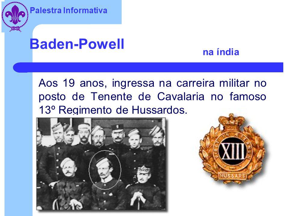 Baden-Powell na índia Aos 19 anos, ingressa na carreira militar no posto de Tenente de Cavalaria no famoso 13º Regimento de Hussardos.