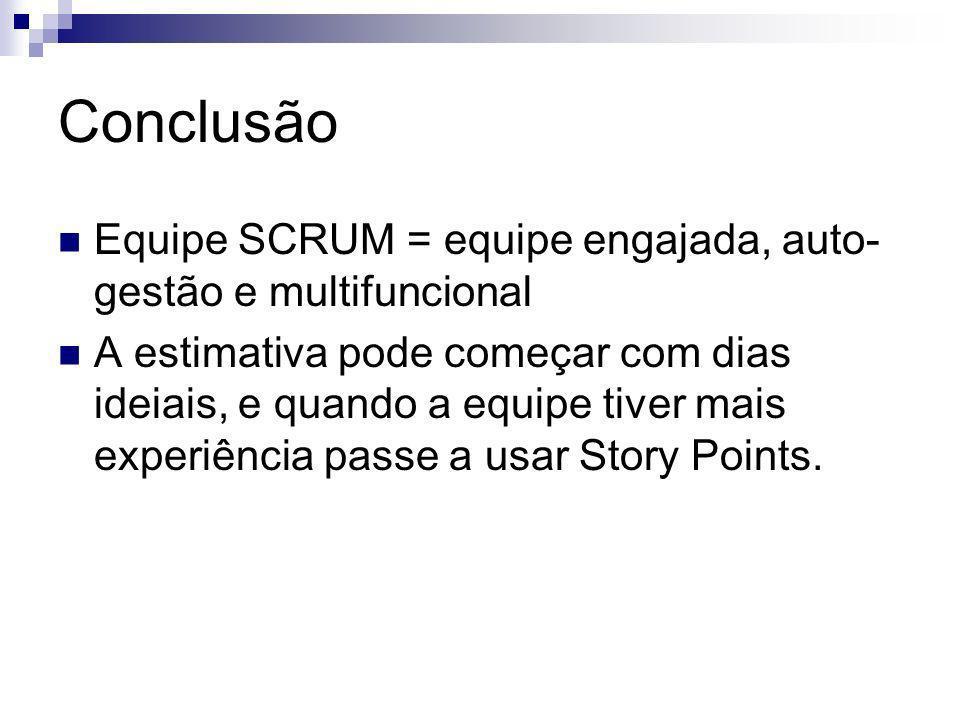 Conclusão Equipe SCRUM = equipe engajada, auto-gestão e multifuncional