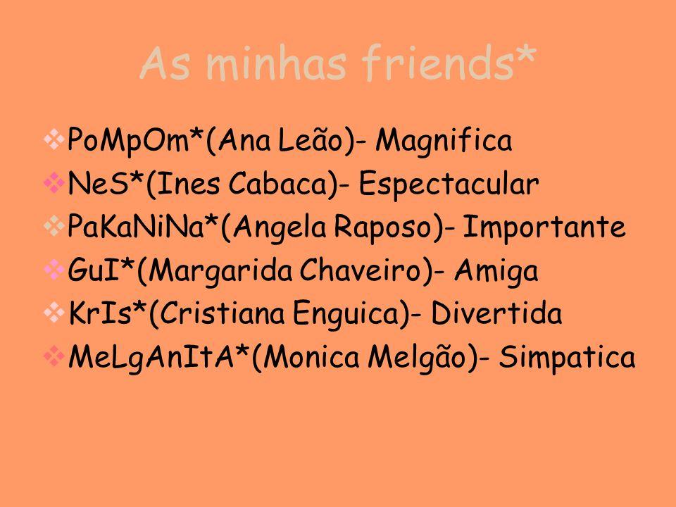 As minhas friends* PoMpOm*(Ana Leão)- Magnifica