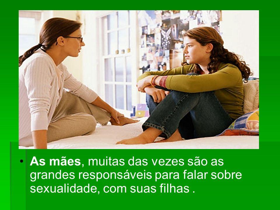 As mães, muitas das vezes são as grandes responsáveis para falar sobre sexualidade, com suas filhas .