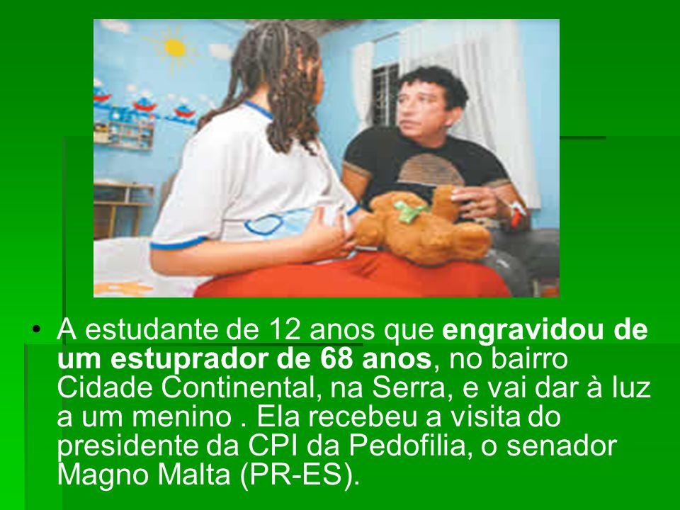 A estudante de 12 anos que engravidou de um estuprador de 68 anos, no bairro Cidade Continental, na Serra, e vai dar à luz a um menino .