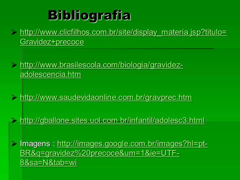 Bibliografia http://www.clicfilhos.com.br/site/display_materia.jsp titulo=Gravidez+precoce.