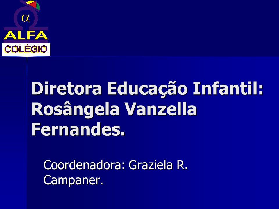 Diretora Educação Infantil: Rosângela Vanzella Fernandes.