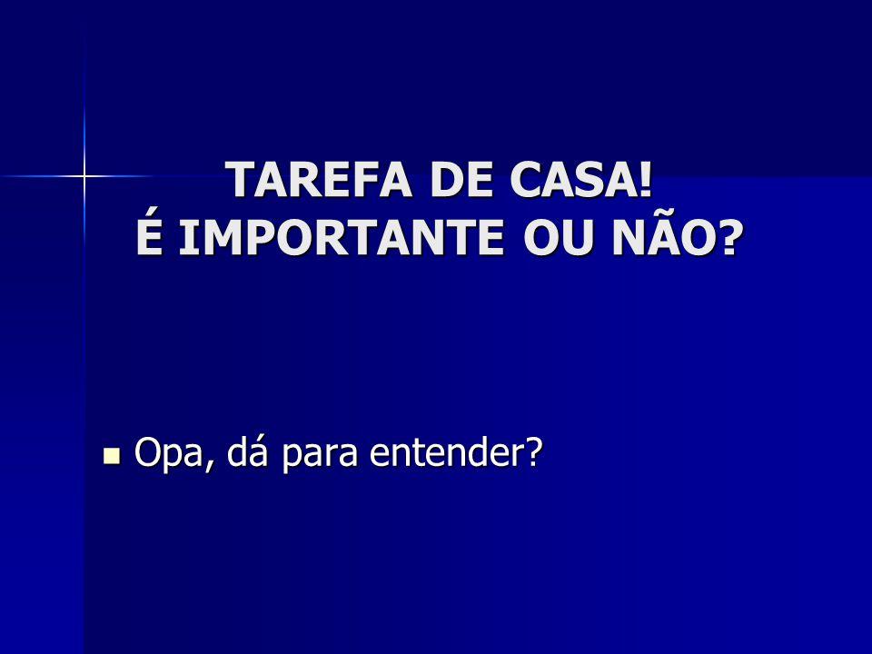 TAREFA DE CASA! É IMPORTANTE OU NÃO