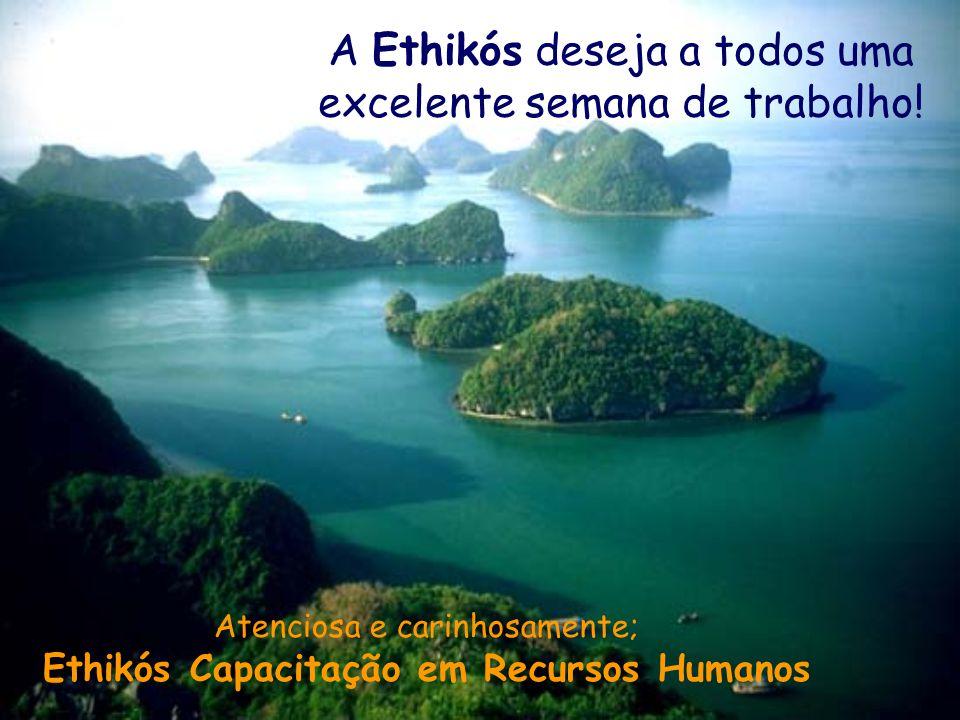 A Ethikós deseja a todos uma excelente semana de trabalho!