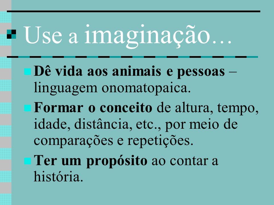 Use a imaginação… Dê vida aos animais e pessoas – linguagem onomatopaica.