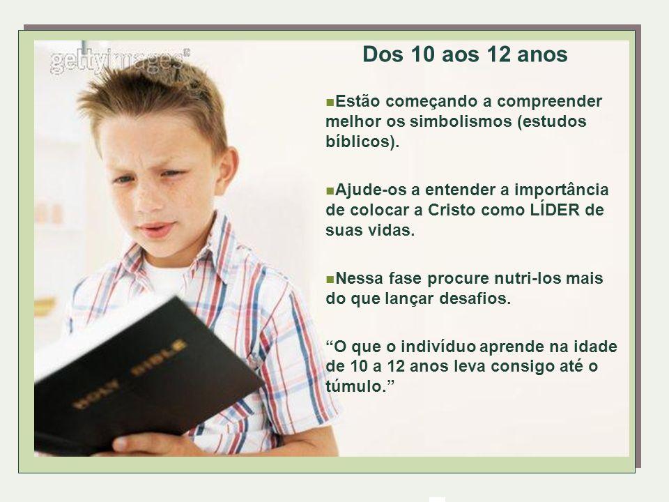 Dos 10 aos 12 anosEstão começando a compreender melhor os simbolismos (estudos bíblicos).