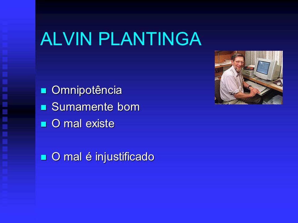 ALVIN PLANTINGA Omnipotência Sumamente bom O mal existe