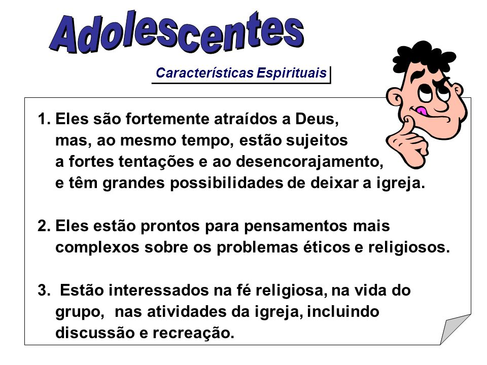 Adolescentes 1. Eles são fortemente atraídos a Deus,