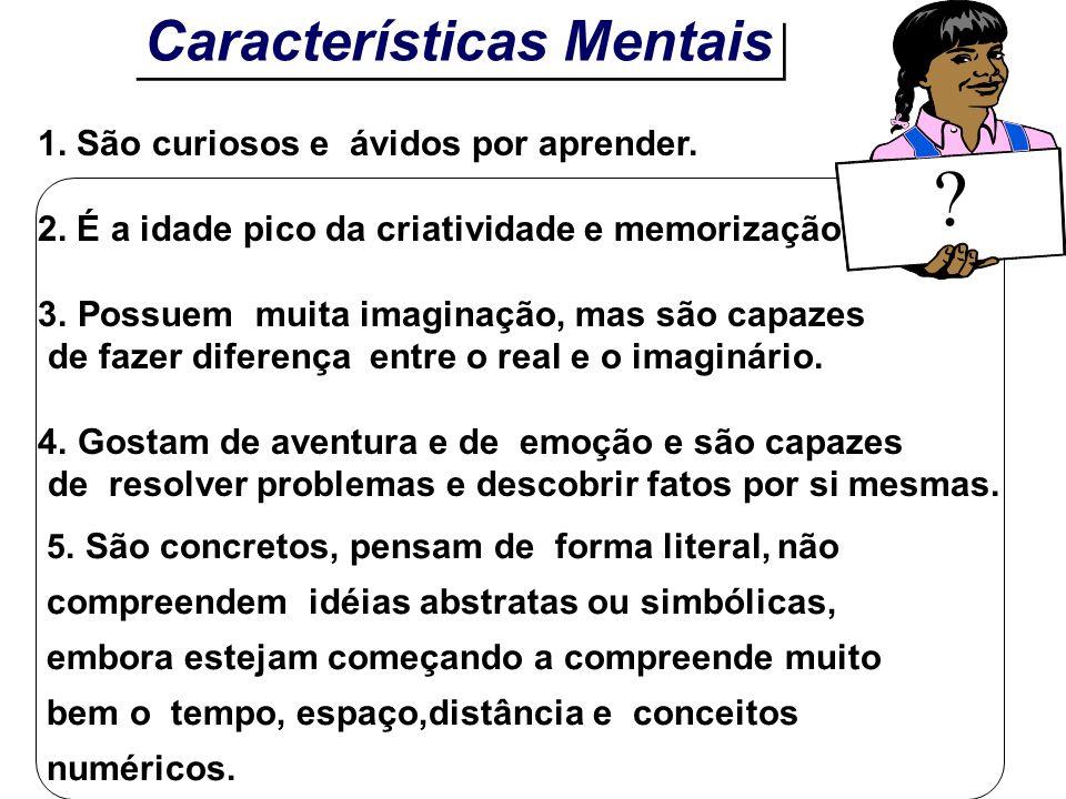 Características Mentais 1. São curiosos e ávidos por aprender.
