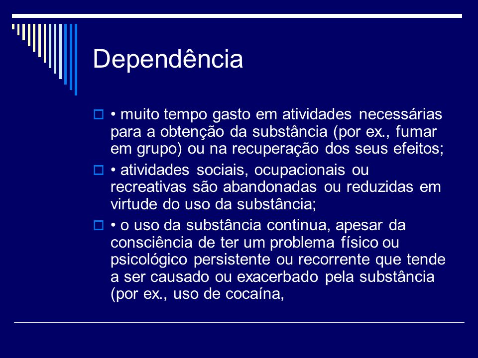 Dependência • muito tempo gasto em atividades necessárias para a obtenção da substância (por ex., fumar em grupo) ou na recuperação dos seus efeitos;
