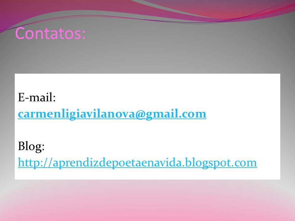 Contatos: E-mail: carmenligiavilanova@gmail.com Blog: http://aprendizdepoetaenavida.blogspot.com