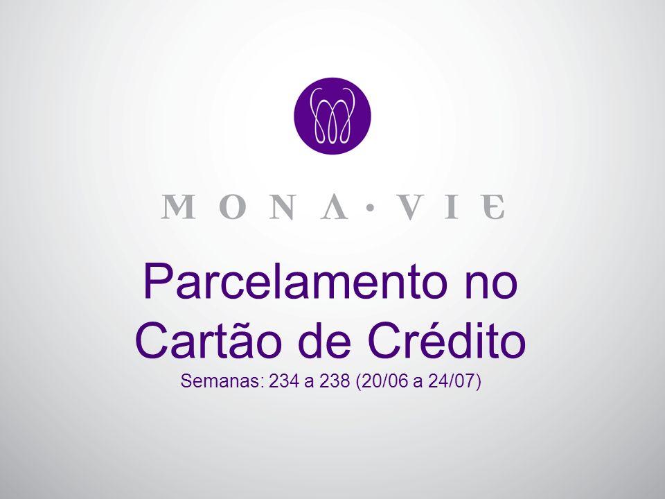 Parcelamento no Cartão de Crédito Semanas: 234 a 238 (20/06 a 24/07)