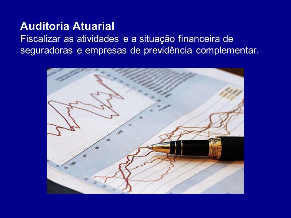 Auditoria Atuarial Fiscalizar as atividades e a situação financeira de seguradoras e empresas de previdência complementar.