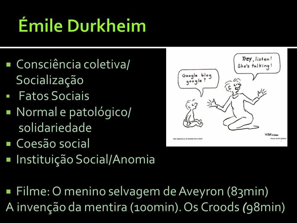 Émile Durkheim Consciência coletiva/ Socialização Fatos Sociais