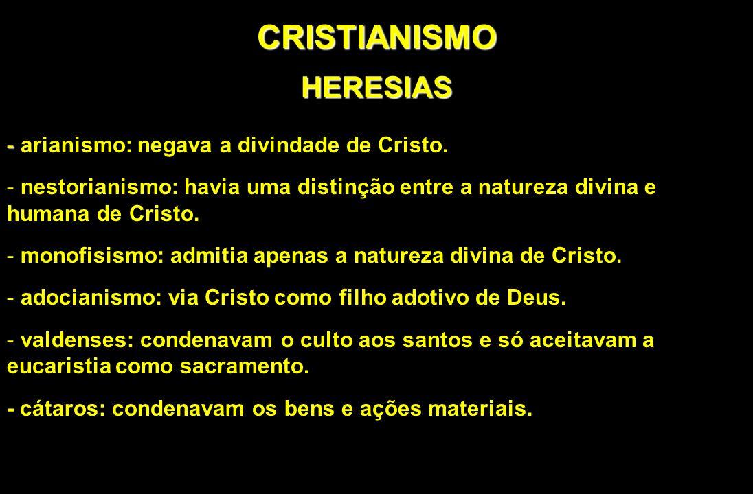 CRISTIANISMO HERESIAS arianismo: negava a divindade de Cristo.