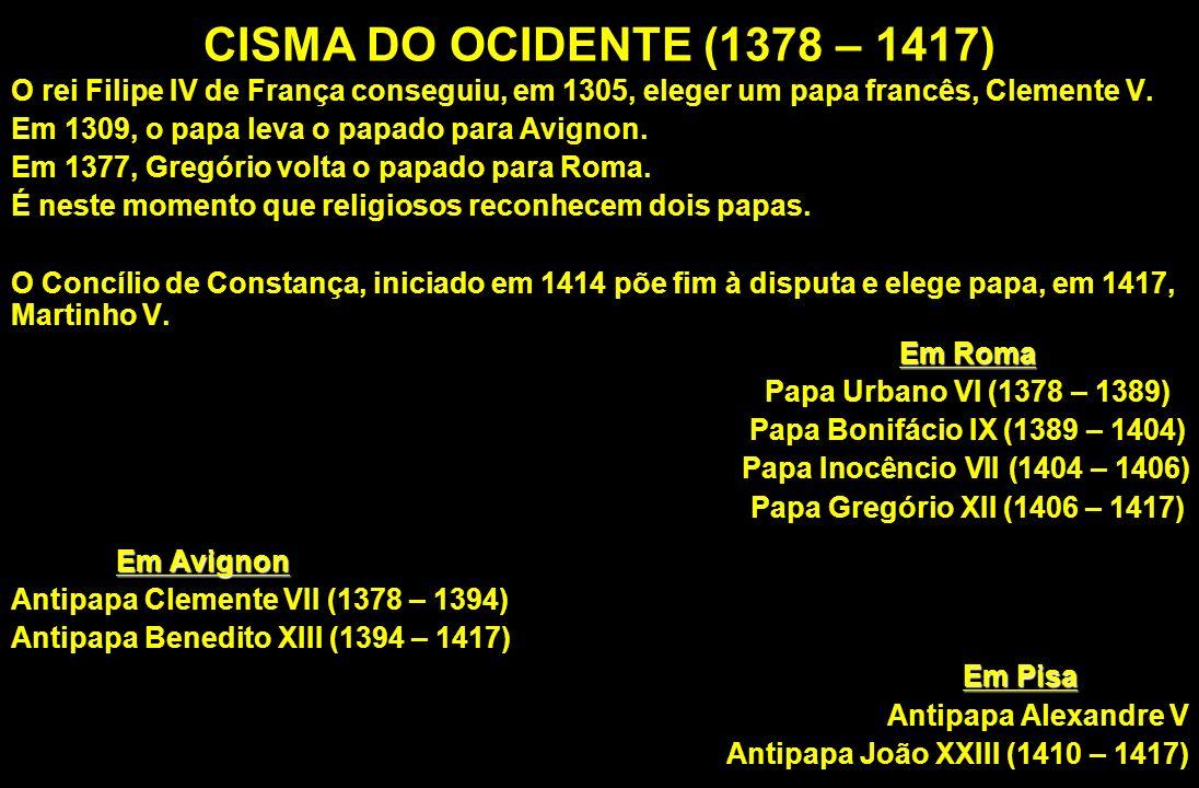 CISMA DO OCIDENTE (1378 – 1417) O rei Filipe IV de França conseguiu, em 1305, eleger um papa francês, Clemente V.