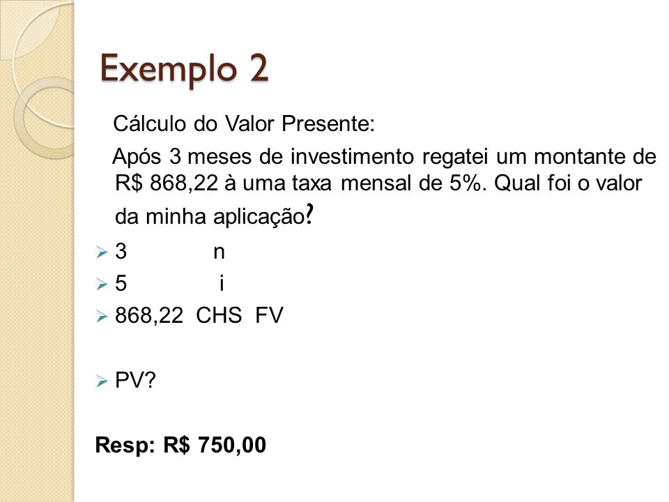 Exemplo 2 Cálculo do Valor Presente: