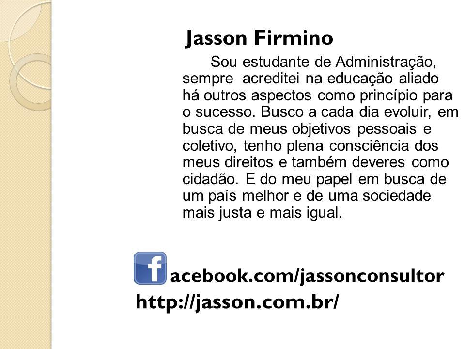 Jasson Firmino http://jasson.com.br/ acebook.com/jassonconsultor